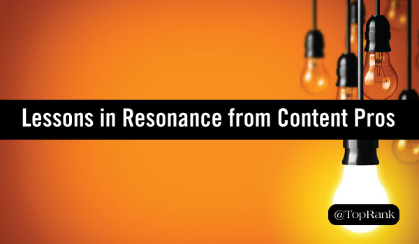 Creating Content Connections: 10 Lessons in Resonance from Content Marketing Pros