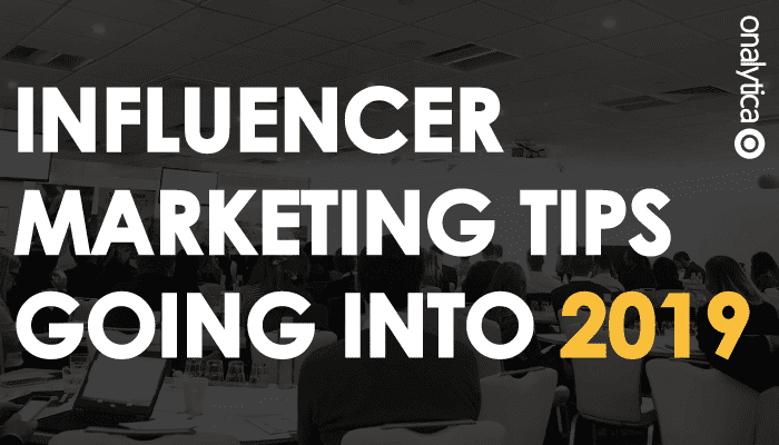 Influencer Marketing Tips Going Into 2019