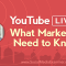YouTube Live: What Marketers Need to Know