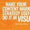 Make Your Content Marketing Strategy Useful – Do It in Visuals